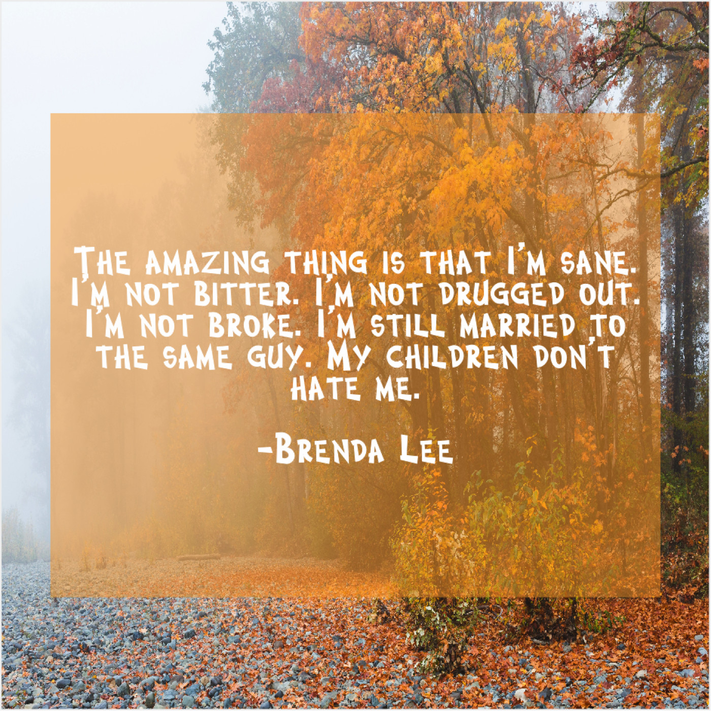 Brenda Lee The Amazing Thing Is That Famous Quotes That Inspire